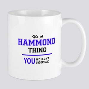 HAMMOND thing, you wouldn't understand! Mugs
