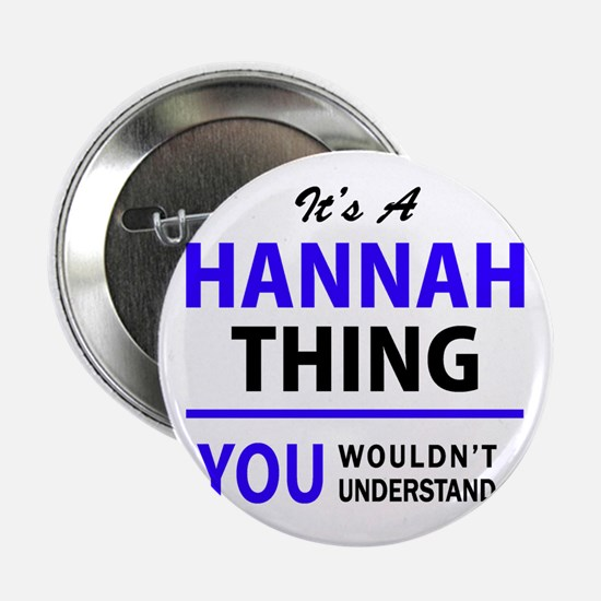 """HANNAH thing, you wouldn't understand 2.25"""" Button"""