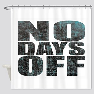 NO DAYS OFF Shower Curtain