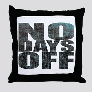 NO DAYS OFF Throw Pillow