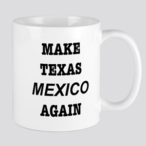 Make Texas Mexico Again! Mugs
