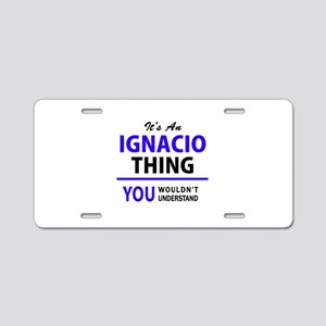 IGNACIO thing, you wouldn't Aluminum License Plate