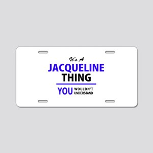 JACQUELINE thing, you would Aluminum License Plate