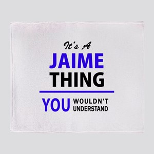 JAIME thing, you wouldn't understand Throw Blanket