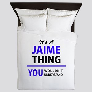 JAIME thing, you wouldn't understand! Queen Duvet