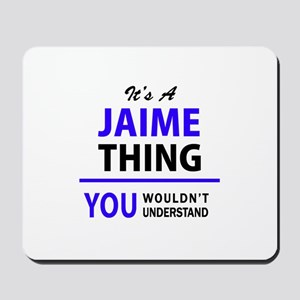 JAIME thing, you wouldn't understand! Mousepad