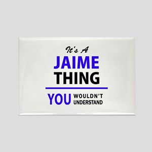 JAIME thing, you wouldn't understand! Magnets