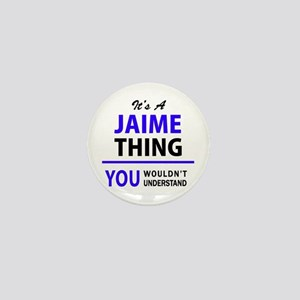 JAIME thing, you wouldn't understand! Mini Button