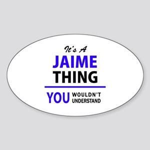 JAIME thing, you wouldn't understand! Sticker