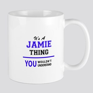 JAMIE thing, you wouldn't understand! Mugs