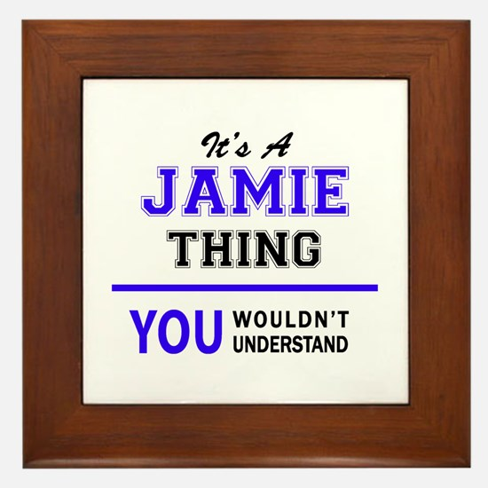 JAMIE thing, you wouldn't understand! Framed Tile