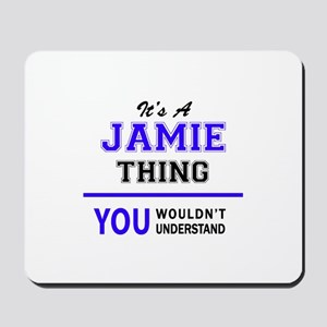 JAMIE thing, you wouldn't understand! Mousepad