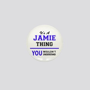 JAMIE thing, you wouldn't understand! Mini Button