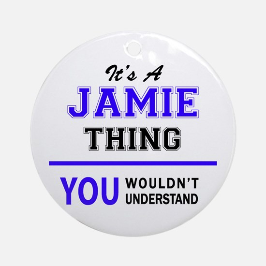 JAMIE thing, you wouldn't understan Round Ornament