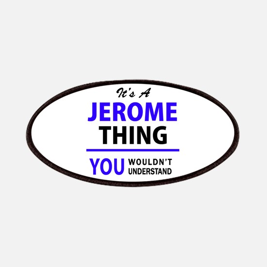 JEROME thing, you wouldn't understand! Patch