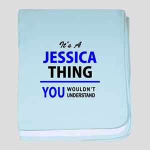 JESSICA thing, you wouldn't understan baby blanket