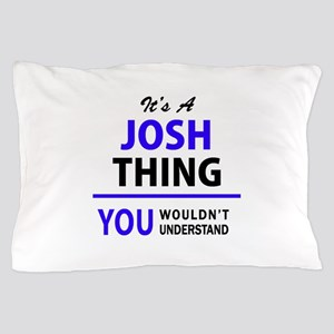 JOSH thing, you wouldn't understand! Pillow Case