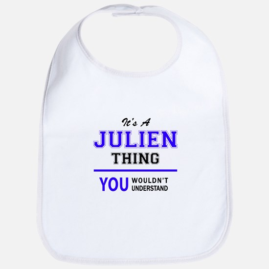 JULIEN thing, you wouldn't understand! Bib