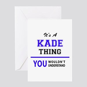 KADE thing, you wouldn't understand Greeting Cards