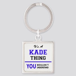 KADE thing, you wouldn't understand! Keychains