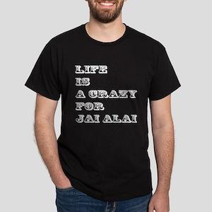 Life is A Crazy For Jai Alai Dark T-Shirt