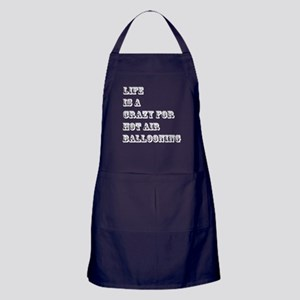 Life is A Crazy For Hot Air Balloonin Apron (dark)
