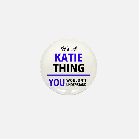 KATIE thing, you wouldn't understand! Mini Button
