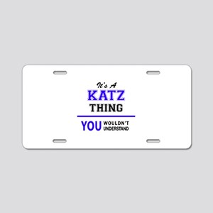KATZ thing, you wouldn't un Aluminum License Plate