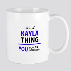 KAYLA thing, you wouldn't understand! Mugs