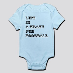 Life is A Crazy For Foosball Infant Bodysuit