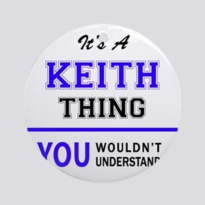 KEITH thing, you wouldn't understan Round Ornament