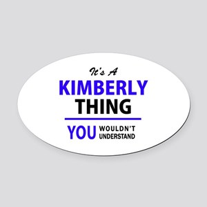 KIMBERLY thing, you wouldn't under Oval Car Magnet