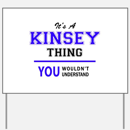 KINSEY thing, you wouldn't understand! Yard Sign