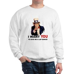 Want You to Give Me a Lapdance Sweatshirt