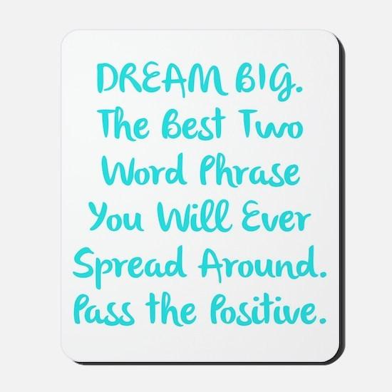 DREAM BIG Pass the Positive Mousepad