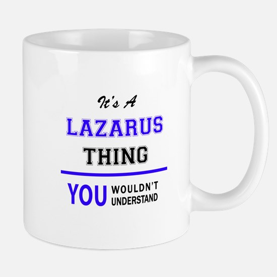 LAZARUS thing, you wouldn't understand! Mugs