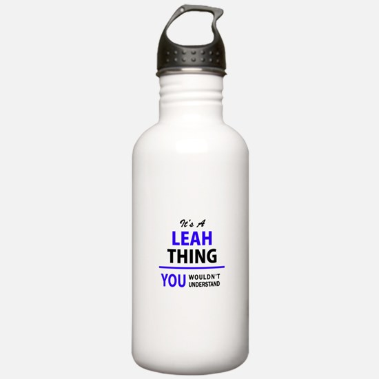 LEAH thing, you wouldn Water Bottle