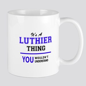 LUTHIER thing, you wouldn't understand! Mugs