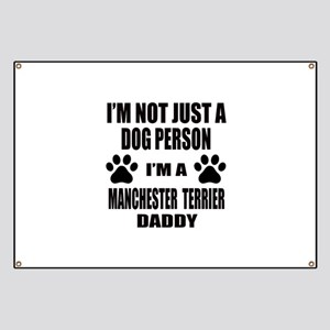 I'm a Manchester Terrier Daddy Banner