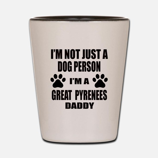 I'm a Great Pyrenees Daddy Shot Glass