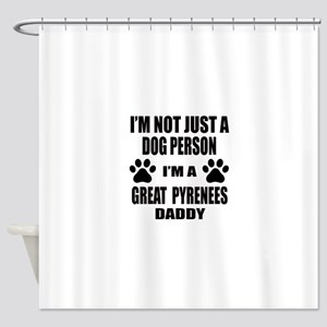 I'm a Great Pyrenees Daddy Shower Curtain