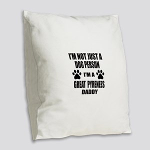 I'm a Great Pyrenees Daddy Burlap Throw Pillow