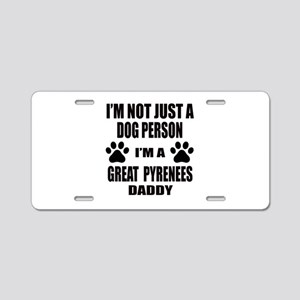 I'm a Great Pyrenees Daddy Aluminum License Plate