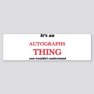 It's an Autographs thing, you w Bumper Sticker
