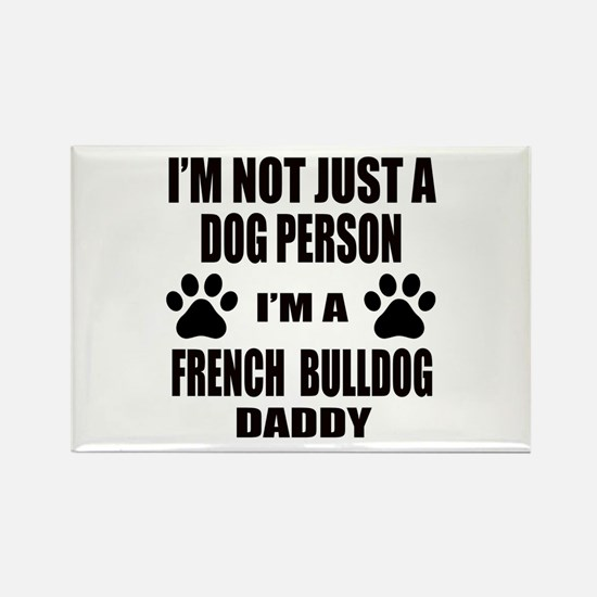 I'm a French Bulldog Daddy Rectangle Magnet
