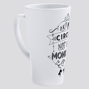Not My Circus, Not My Monkeys 17 oz Latte Mug