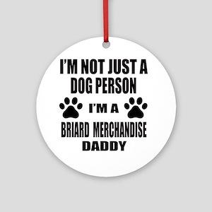 I'm a Briard Merchandise Daddy Round Ornament
