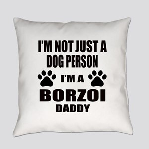 I'm a Borzoi Daddy Everyday Pillow