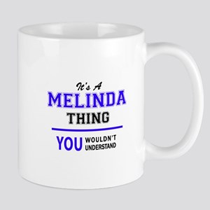 MELINDA thing, you wouldn't understand! Mugs
