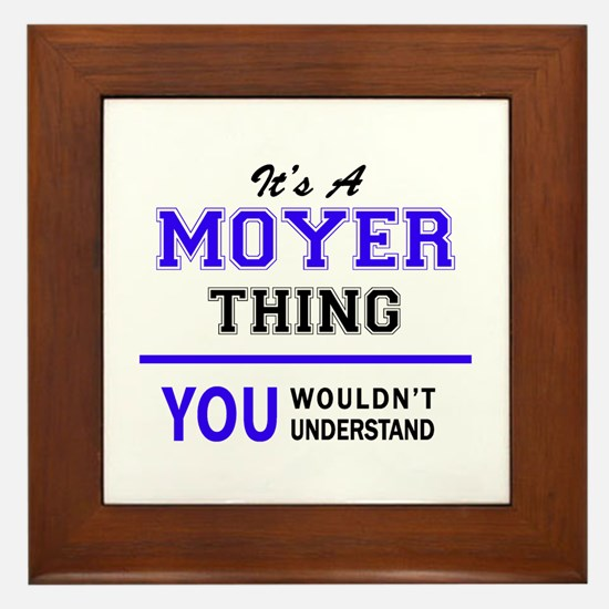 MOYER thing, you wouldn't understand! Framed Tile